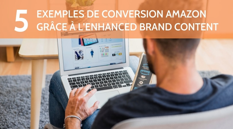 5 exemples de conversion Amazon grâce à l'enhanced brand content